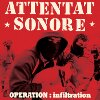 ATTENTAT SONORE / Opération: infiltration